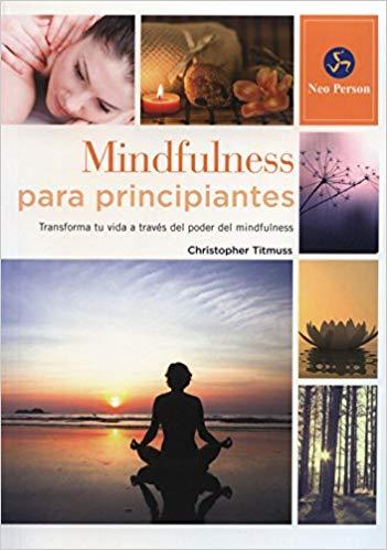 Mindfulness, una explicación sencilla y técnicas para principiantes
